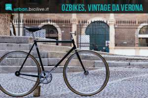 Ozbikes di Verona produce biciclette fixed vintage