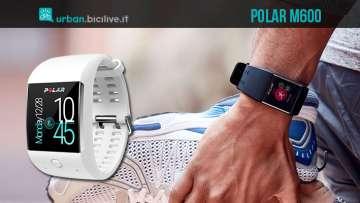 Polar M600, lo smartwatch pensato per lo sport