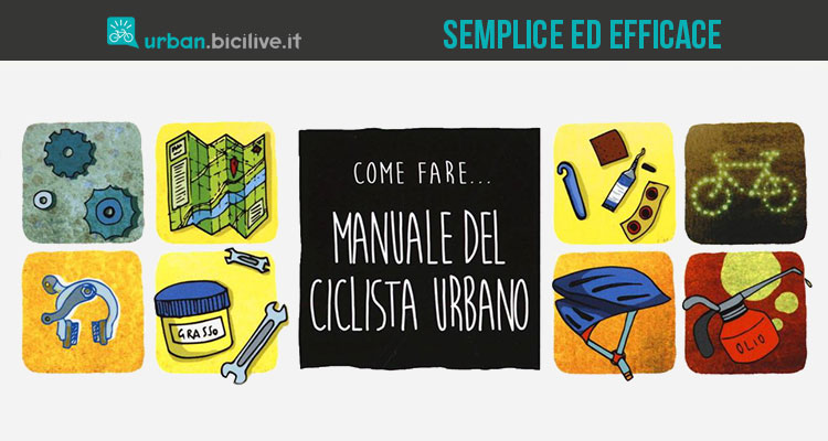 Manuale del ciclista urbano: Tutto quello che c'è da sapere sul mondo delle due ruote