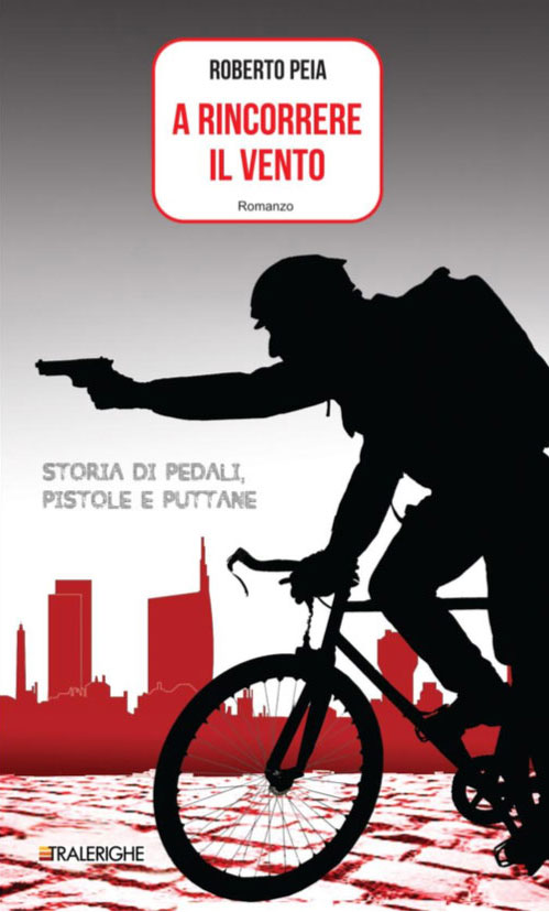La copertina del romanzo A Rincorrere il vento. Storia di pedali, pistole e puttane