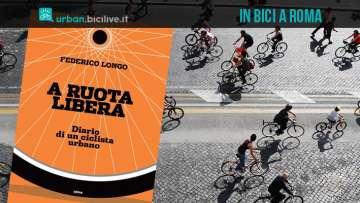 Il diario di un ciclista urbano a ruota libera a Roma