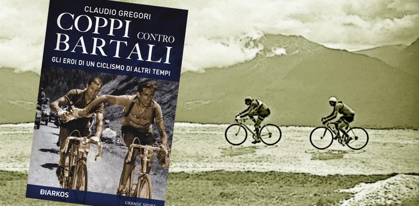 La copertina del libro Coppi contro Bartali. Gli eroi di un ciclismo di altri tempi